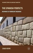 Palgrave Studies in Language Variation: The Spanish Perfects : Pathways of...