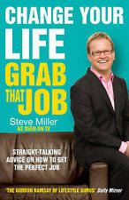 Miller, Steve Change Your Life - Grab That Job: Straight-talking advice on how t