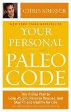 Your Personal Paleo Code: The 3-Step Plan to Lose Weight, Reverse Disease, and S