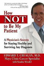 How Not to Be My Patient: A Physician's Secrets for Staying Healthy and Survivin
