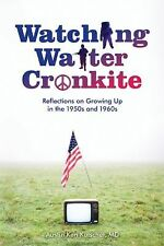 Watching Walter Cronkite: Reflections on Growing Up in the 1950s and 1960s