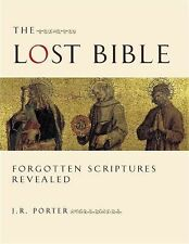 The Lost Bible : Forgotten Scriptures Revealed by J. R. Porter (2001, Hardcover)