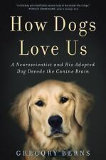 How Dogs Love Us: A Neuroscientist and His Adopted Dog Decode the Canine Brain,