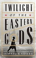 Twilight of the Eastern Gods by Ismail Kadare (2014, Hardcover)