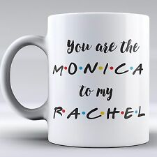Funny Mug - You're the Monica to my Rachel - Friends Mug - Love Mug - Coffee Mug