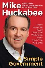 A SIMPLE GOVERNMENT* Hard Cover Book By MIKE HUCKABEE 228 Pages POLITICS NEW!