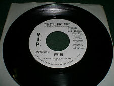 I'd Still Love You Ivy Jo~WHITE LABEL PROMO 45 RPM~1971 Soul~V.I.P. 25063