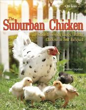 The Suburban Chicken : The Guide to Keeping Happy, Healthy Chickens in Your...