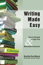 Writing Made Easy : How to Develop a Tight Plot and Memorable Characters...
