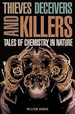 Thieves, Deceivers, and Killers : Tales of Chemistry in Nature by William C....