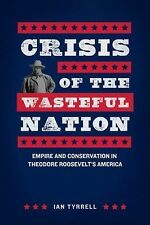 Crisis of the Wasteful Nation: Empire and Conservation in Theodore Roo-ExLibrary