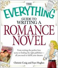 The Everything Guide to Writing a Romance Novel: From writing the perfect love s