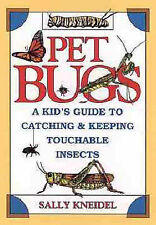 Pet Bugs: A Kid's Guide to Catching and Keeping Touchable Insects by Sally...