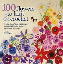 100 Flowers to Knit & Crochet  : A Collection of Beautiful Blooms