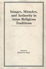 Images, Miracles And Authority In Asian Religious Traditions