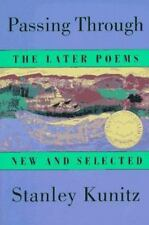 Passing Through: The Later Poems, New and Selected Kunitz, Stanley Paperback