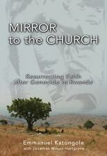 NEW - Mirror to the Church: Resurrecting Faith after Genocide in Rwanda