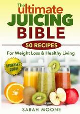 The ULTIMATE Juicing Bible - 50 Recipes for Weight Loss and Healthy Living...