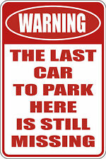 """FUNNY WARNING THE LAST CAR TO PARK HERE IS STILL MISSING NO PARKING SIGN9""""X12"""""""