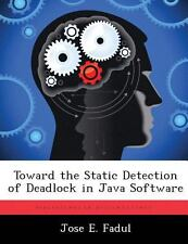 Toward the Static Detection of Deadlock in Java Software by Jose E. Fadul...