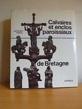 Calvaires et enclos paroissiaux de Bretagne * J. Fréal * Voir liste des communes