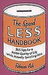 The Spend Less Handbook: 365 tips for a better quality of life while actually sp
