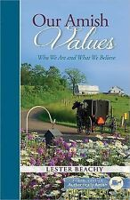 Our Amish Values : Who We Are and What We Believe by Lester Beachy (2015,...