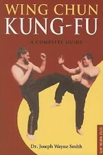 Wing Chun Kung-Fu : A Complete Guide by Joseph Wayne Smith (2006, Paperback)