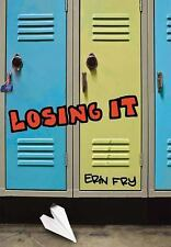 Losing It by Erin Fry (2012, Hardcover)