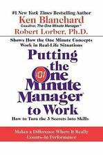 Putting the One Minute Manager to Work : How to Turn the 3 Secrets into...