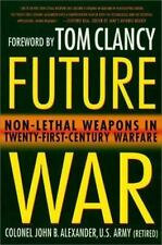 Future War: Non-Lethal Weapons in Twenty-First-Century Warfare-ExLibrary