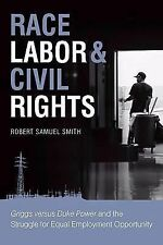 Race, Labor and Civil Rights : Griggs Versus Duke Power and the Struggle for...