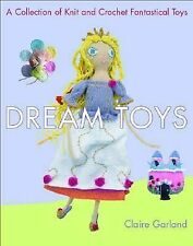 """Dream Toys """"A Collection of Knit and Crotchet Fantastical Toys"""" Claire Garland"""
