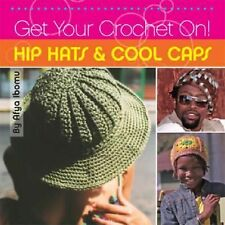 Get Your Crochet on! Hip Hats and Cool Caps by Afya Ibomu (2006, Paperback)