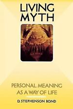 Living Myth : Personal Meaning as a Way of Life by D. Stephenson Bond (2001,...