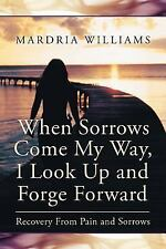 When Sorrows Come My Way, I Look Up and Forge Forward: Recovery from Pain and So