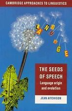 The Seeds of Speech: Language Origin and Evolution (Cambridge Approaches to Ling
