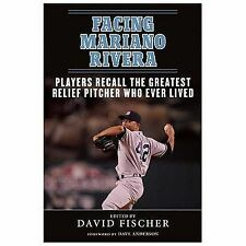 Facing Ser.: Facing Mariano Rivera : Players Recall the Greatest Relief...