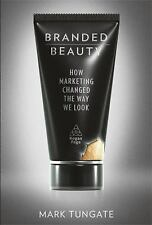 Branded Beauty : How Marketing Changed the Way We Look by Mark Tungate (2011,...