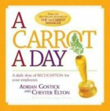 A Carrot a Day: A Daily Dose of Recognition for Your Employees, Adrian Gostick,