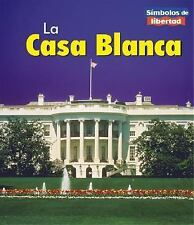 La Casa Blanca = The White House (Simbolos de Libertad) (Spanish Edition)