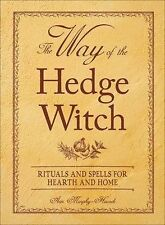 The Way of the Hedge Witch: Rituals and Spells for Hearth and Home by Arin...