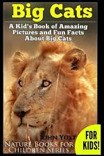 Big Cats! a Kid's Book of Amazing Pictures and Fun Facts about Big Cats :...
