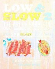 Low and Slow 2 : The Art of Barbecue, Smoke-Roasting, and Basic Curing by...