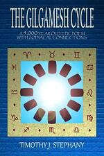 The Gilgamesh Cycle : A 5,000 Year Old Epic Poem with Zodiacal Connections by...