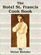 The Hotel St. Francis Cook Book by Victor Hirtzler (2001, Paperback)
