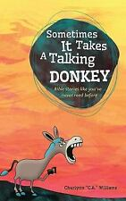 Sometimes It Takes a Talking Donkey : Bible Stories Like You've Never Heard...