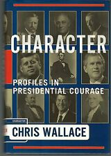 Character: Profiles in Presidential Courage by Chris Wallace 2004 Hardbound FE