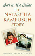 GIRL IN THE CELLAR: THE NATASCHA KAMPUSCH STORY BY ALLAN HALL+MICHAEL LEIDIG ❤