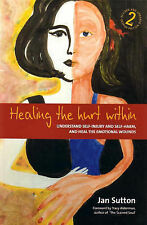 Healing the Hurt within: Understand Self-Injury and Self-Harm, and heal the...